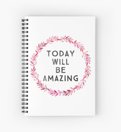 Today Will Be Amazing Spiral Notebook