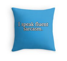 I speak fluent sarcasm Throw Pillow