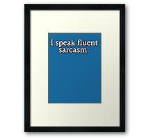 I speak fluent sarcasm Framed Print