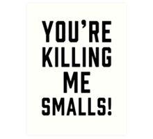 killing me smalls Art Print