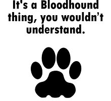 It's A Bloodhound Thing by GiftIdea