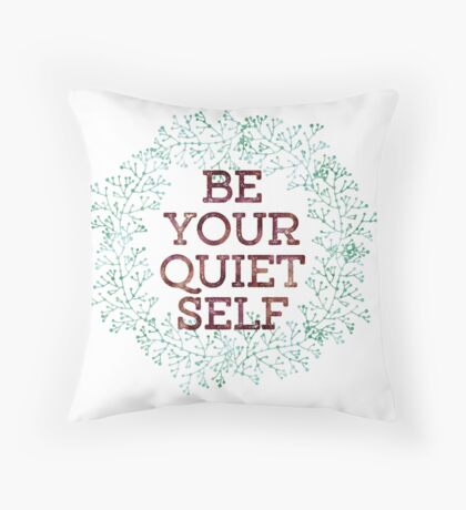 Be Your Quiet Self Throw Pillow