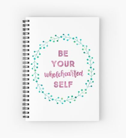 Be Your Wholehearted Self Spiral Notebook