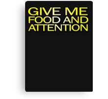 Give me food and attention Canvas Print