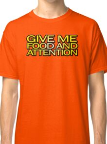 Give me food and attention Classic T-Shirt