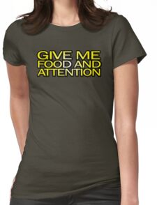 Give me food and attention Womens Fitted T-Shirt
