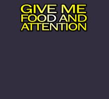 Give me food and attention Unisex T-Shirt