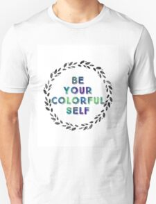 Be Your Colorful Self T-Shirt