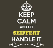 Keep Calm and Let SEIFFERT Handle it by thenamer