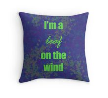 I'm a leaf on the wind-2 Throw Pillow