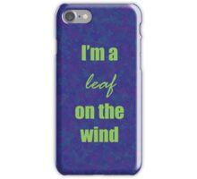 I'm a leaf on the wind iPhone Case/Skin