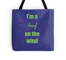I'm a leaf on the wind Tote Bag