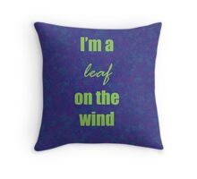 I'm a leaf on the wind Throw Pillow