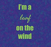 I'm a leaf on the wind by Ispeakfandom
