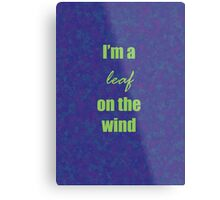 I'm a leaf on the wind Metal Print