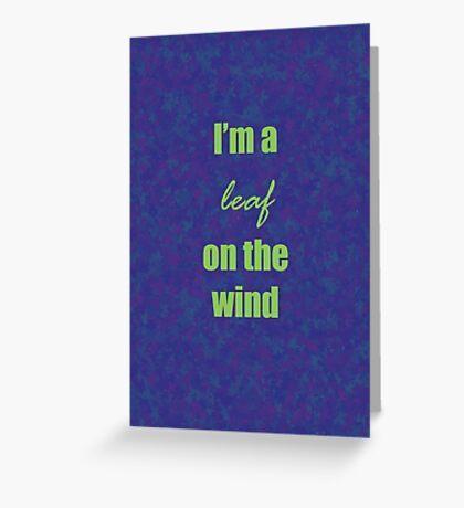 I'm a leaf on the wind Greeting Card