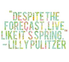 Lilly Pulitzer - Despite The Forecast Live Like It's Spring by juliapram