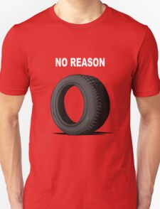 No Reason Unisex T-Shirt