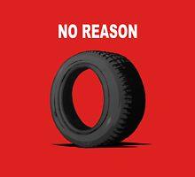 No Reason Unisex T-Shirt