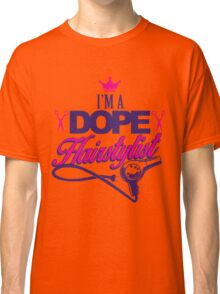 I'M A DOPE HAIRSTYLIST Classic T-Shirt