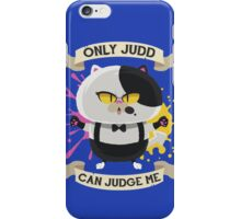 Only Judd Can Judge Me! iPhone Case/Skin