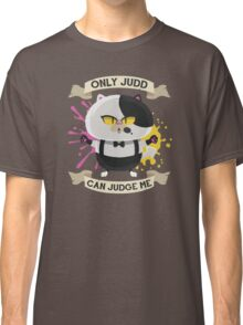 Only Judd Can Judge Me! Classic T-Shirt