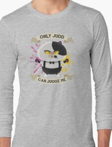 Only Judd Can Judge Me! Long Sleeve T-Shirt