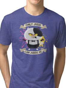 Only Judd Can Judge Me! Tri-blend T-Shirt