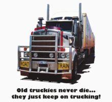 Old truckies never die Black writting by Julia Harwood