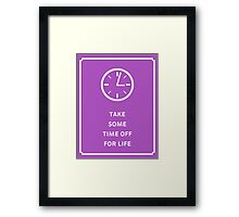 Take Some Time Off For Life Framed Print