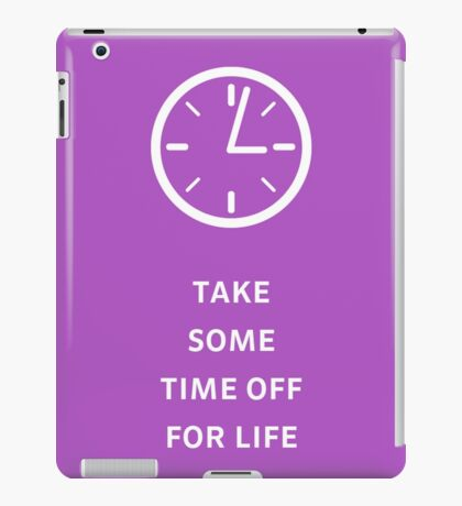 Take Some Time Off For Life iPad Case/Skin