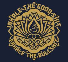 Inhale The Good Shit Exhale The Bullshit by customtshirt