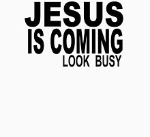 JESUS IS COMING - LOOK BUSY Unisex T-Shirt