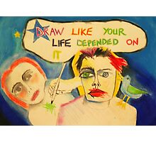 Draw Like Your Life Depended On It Photographic Print