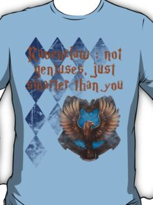 Ravenclaw : not geniuses, just smarter than you T-Shirt