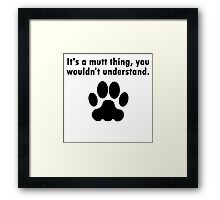 It's A Mutt Thing Framed Print