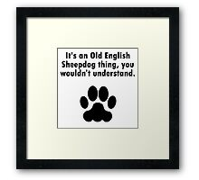 It's An Old English Sheepdog Thing Framed Print