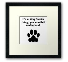 It's A Silky Terrier Thing Framed Print