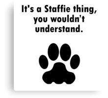 It's A Staffie Thing Canvas Print