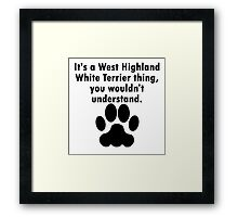 It's A West Highland White Terrier Thing Framed Print