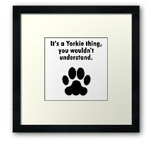 It's A Yorkie Thing Framed Print