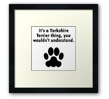 It's A Yorkshire Terrier Thing Framed Print