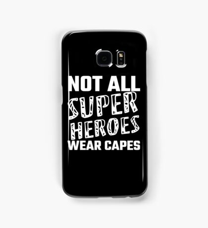 Not All Super Heroes Wear Capes Samsung Galaxy Case/Skin