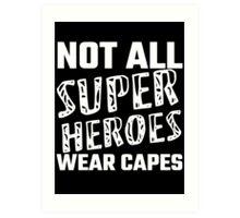 Not All Super Heroes Wear Capes Art Print