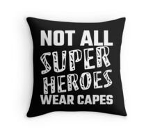 Not All Super Heroes Wear Capes Throw Pillow