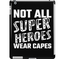 Not All Super Heroes Wear Capes iPad Case/Skin