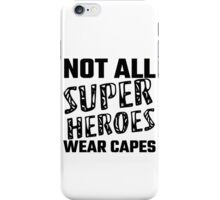 Not All Super Heroes Wear Capes iPhone Case/Skin