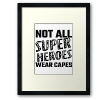 Not All Super Heroes Wear Capes Framed Print