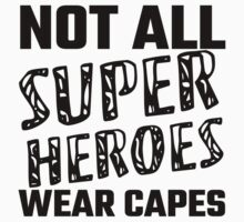 Not All Super Heroes Wear Capes by evahhamilton