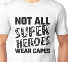 Not All Super Heroes Wear Capes Unisex T-Shirt
